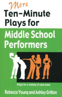 More Ten-Minute Plays for Middle School Performers : Plays for a Variety of Cast Sizes, Paperback Book