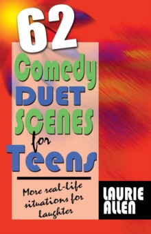 Sixty-Two Comedy Duet Scenes for Teens : Real-Life Hilarious Situations, Hardback Book