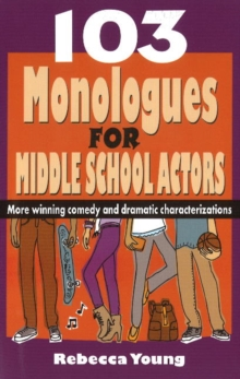 103 Monologues for Middle School Actors : More Winning Comedy & Dramatic Characterizations, Paperback Book