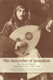 The Storyteller of Jerusalem : The Life and Times of Wasif Jawhariyyeh, 1904-1948, Paperback / softback Book