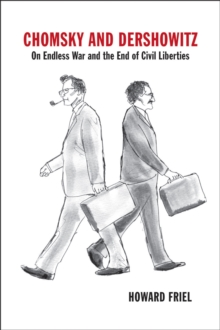 Chomsky and Dershowitz : On Endless War and the End of Civil Liberties, Paperback Book