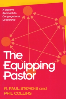 The Equipping Pastor : A Systems Approach to Congregational Leadership, PDF eBook