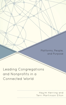Leading Congregations and Nonprofits in a Connected World : Platforms, People, and Purpose, Paperback Book
