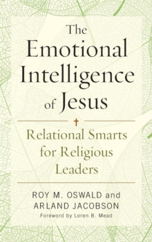 The Emotional Intelligence of Jesus : Relational Smarts for Religious Leaders, Hardback Book