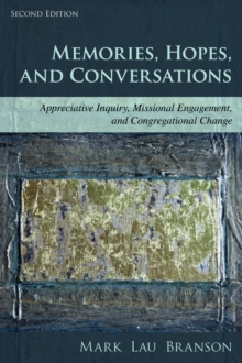 Memories, Hopes, and Conversations : Appreciative Inquiry, Missional Engagement, and Congregational Change, Paperback Book