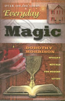 Everyday Magic : Spells and Rituals for Modern Living, Paperback Book