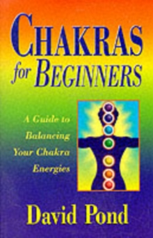 Chakras for Beginners : A Guide to Balancing Your Chakra Energies, Paperback / softback Book