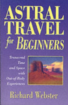 Astral Travel for Beginners : Transcend Time and Space with Out-of-body Experiences, Paperback Book