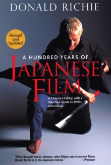 Hundred Years Of Japanese Film, A: A Concise History, With A Selective Guide To Dvds And Videos, Paperback Book