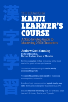 The Kodansha Kanji Learner's Course : A Step-by-Step Guide to Mastering 2,300 Characters, Paperback Book