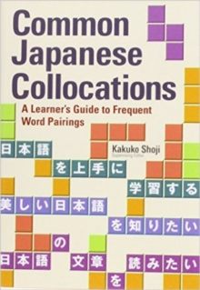 Common Japanese Collocations: A Learner's Guide To Frequent Word Pairings, Paperback Book