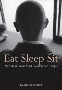 Eat Sleep Sit : My Year at Japan's Most Rigorous Zen Temple, Paperback Book