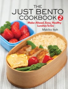 The Just Bento Cookbook 2 : Make-Ahead, Easy, Healthy Lunches To Go, Paperback Book