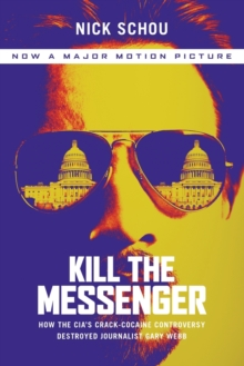 Kill the Messenger (Movie Tie-in Edition) : How the Cia's Crack-Cocaine Controversy Destroyed Journalist Gary Webb, Paperback Book