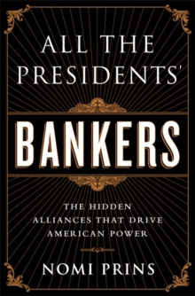 All the Presidents' Bankers : The Hidden Alliances That Drive American Power, Paperback Book