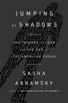 Jumping at Shadows : The Triumph of Fear and the End of the American Dream, Hardback Book