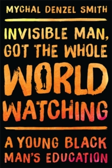 Invisible Man, Got the Whole World Watching : A Young Black Man's Education, Hardback Book
