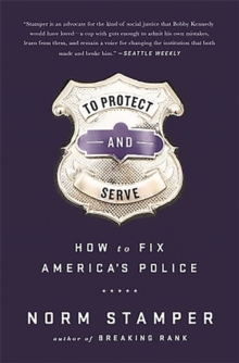 To Protect and Serve : How to Fix America's Police, Hardback Book