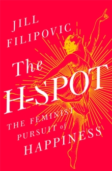 The H Spot : The Feminist Pursuit of Happiness, Hardback Book