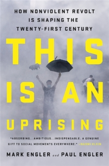 This Is an Uprising : How Nonviolent Revolt Is Shaping the Twenty-First Century, Hardback Book