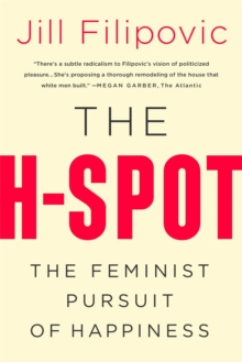 The H Spot : The Feminist Pursuit of Happiness, Paperback / softback Book
