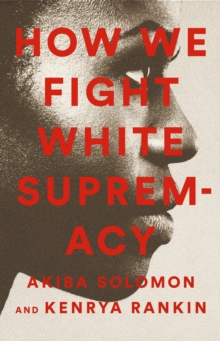How We Fight White Supremacy : A Field Guide to Black Resistance, EPUB eBook