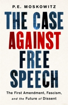 The Case against Free Speech : The First Amendment, Fascism, and the Future of Dissent, Hardback Book