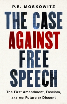 The Case against Free Speech : The First Amendment, Fascism, and the Future of Dissent, EPUB eBook