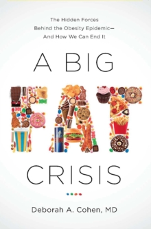 A Big Fat Crisis : The Hidden Forces Behind the Obesity Epidemic - and How We Can End It, EPUB eBook