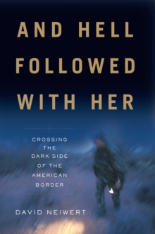 And Hell Followed With Her : Crossing the Dark Side of the American Border, EPUB eBook
