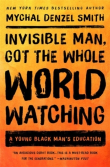 Invisible Man, Got the Whole World Watching : A Young Black Man's Education, Paperback Book
