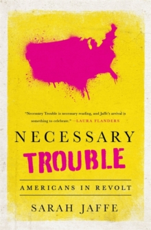 Necessary Trouble : Americans in Revolt, Paperback Book