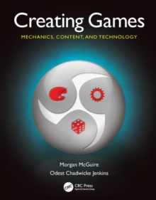 Creating Games : Mechanics, Content, and Technology, Hardback Book