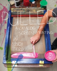 Pulled: a Catalog of Screen Printing, Paperback / softback Book