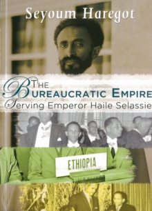The Bureaucratic Empire : Serving Emperor Haile Selassie, Paperback / softback Book