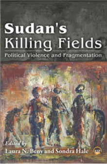 Sudan's Killing Fields : Political Viilence and Fragmentation, Paperback Book
