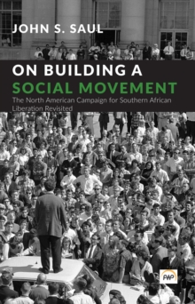 On Building A Social Movement : The North American Campaign for Southern African Liberation Revisited, Paperback Book