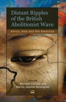 Distant Ripples Of The British Abolitionist Wave : Africa, Asia and the Americas, Paperback Book