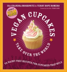 Vegan Cupcakes Take Over the World : 75 Dairy-free Recipes for Cupcakes That Rule, Paperback Book
