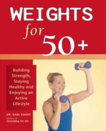Weights for 50+ : Building Strength, Staying Healthy and Enjoying an Active Lifestyle, EPUB eBook