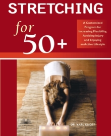 Stretching for 50+ : A Customized Program for Increasing Flexibility, Avoiding Injury, and Enjoying an Active Lifestyle, EPUB eBook