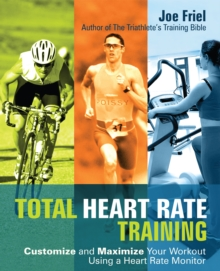 Total Heart Rate Training : Customize and Maximize Your Workout Using a Heart Rate Monitor, Paperback Book