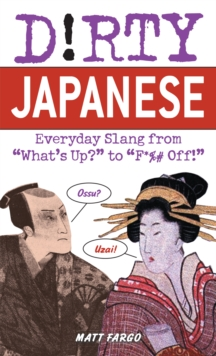 Dirty Japanese : Everyday Slang from, Paperback / softback Book