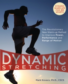 Dynamic Stretching : The Revolutionary New Warm-up Method to Improve Power, Performance and Range of Motion, Paperback Book