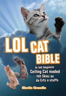 LOLcat Bible : In teh beginnin Ceiling Cat maded teh skiez An da Urfs n stuffs, Paperback / softback Book