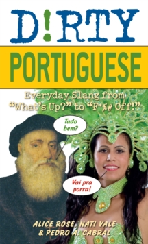 "Dirty Portuguese : Everyday Slang from ""What's Up?"" to ""F*%# Off!"", Paperback / softback Book"