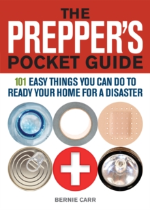 The Prepper's Pocket Guide : 101 Easy Things You Can Do to Ready Your Home for a Disaster, Paperback / softback Book