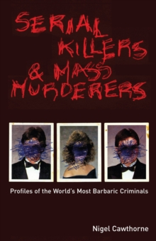 Serial Killers and Mass Murderers : Profiles of the World's Most Barbaric Criminals, EPUB eBook