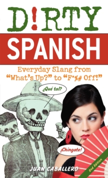 "Dirty Spanish : Everyday Slang from ""What's Up?"" to ""F*%# Off!"", EPUB eBook"