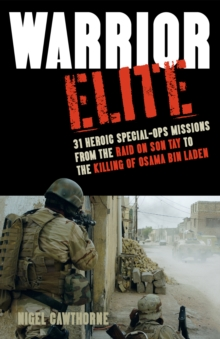 Warrior Elite : 31 Heroic Special-Ops Missions from the Raid on Son Tay to the Killing of Osama bin Laden, EPUB eBook